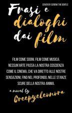 Frasi e dialoghi dai Film ~2~ by Creepyeleonora