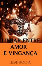 Limiar entre amor e  vingança by LilianRoch