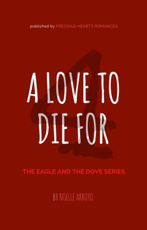 A LOVE TO DIE FOR: The Eagle and the Dove 4 by NoelleArroyoPHR