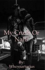My crush or nah? by Whoxsartorius