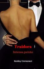 Traidora - Intensa Paixão by keslley_cremonezi