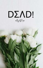 Dead! ×Tysh× by -happysong