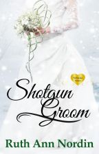 Shotgun Groom (Nebraska Series: Book 6) by ruthannnordin