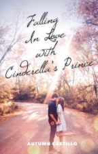 Falling In Love with Cinderella's Prince by AutumnCastillo