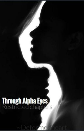 Through Alpha Eyes // Restricted Chapters by deformedheart