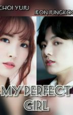 My Perfect Girl [PENDING] by ChoiYunaFans