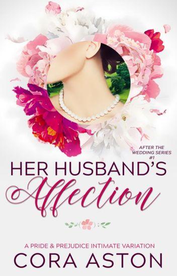 Her Husband's Affection: A Pride & Prejudice Sensual Variation