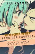 Eres mía pequeña, sólo mía by AlmendraAlamas