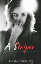 A Striper (Concluído) by MARIACarvalho532085