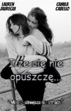 I że cię nie opuszczę... || Camren FF || by MissJauregui16