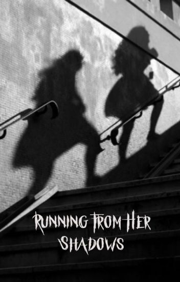 Running from her shadows (ON HOLD)