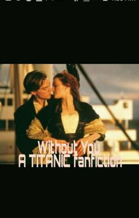 Without You (A TITANIC Fanfiction) by KateWinsletFan109