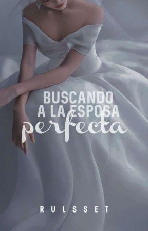Buscando a la esposa perfecta  by Rulsset