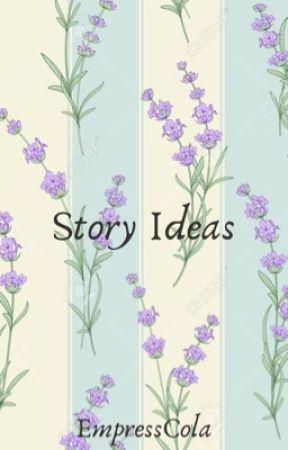 Story Ideas by EmpressCola