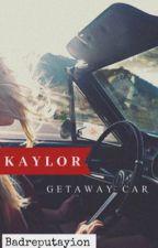 Kaylor || Getaway Car  by belongwithkaylor