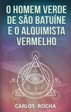 O Homem Verde de São Batuíne e o Alquismista Vermelho by carlosmrocha