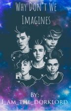 Why Don't We imagines   by I_am_the_dorklord