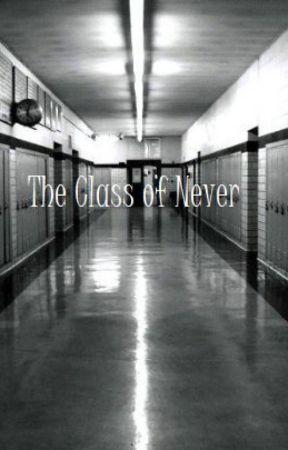 The Class of Never by CarmeliteCollsworth