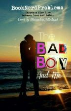 The Bad Boy and Me by BookNerdProblems