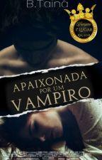 Apaixonada por um Vampiro. (Completo) #Revelaçãomaster2018  by Btaina15