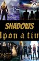 Shadows Upon a Time (COMPLETE) by BellaSH13