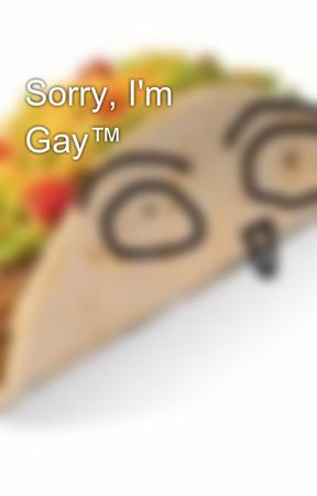 Sorry, I'm Gay™ by _a_kitchen_sink_