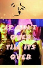 It ain't over till it's over (ON GOING) by LabanBeaddie