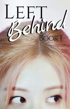 Left Behind | Chanyeol x Rosè FanFic [COMPLETED] by airheadpimple