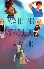 Watching Miraculous Ladybug by -xxShayxx-
