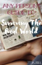 Any Person's Guide To Surviving The Real World by ajill22