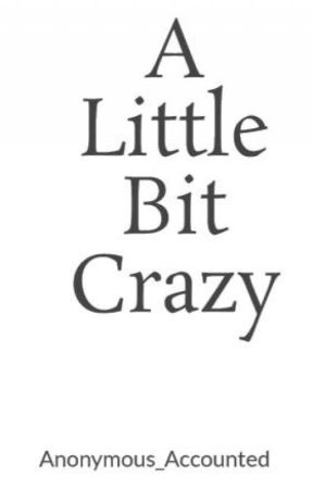A Little Bit Crazy by Anonymous_Accounted