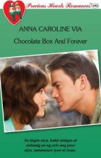 Chocolate Box and Forever (Unedited Version) Published under PHR by anrols