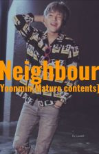 NEIGHBOUR ||ym [Mature Contents] 🔞 by LuWai9
