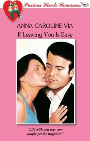 IF LEAVING YOU IS EASY (Unedited Version) Published Under PHR by anrols