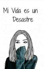 ¡Mi vida es un desastre! by DeadMrs12
