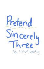 Pretend - Sincerely Three by helgahedgehog