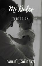 Mi Dulce Tentacion  by Fangirl_Sociopata