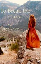 To Break the Curse by AngelNatari