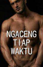 NGACENG TIAP WAKTU by FantasiLiarSex