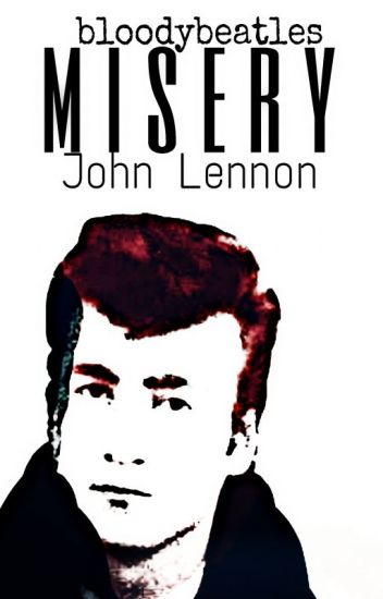 Misery (John Lennon Fanfiction)