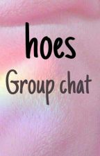 Hoes Group chat  by Jacey1212