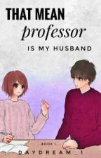 That Mean Professor Is My Husband by MadeleineCrux_01