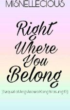 [AAKM? SEQUEL] Right Where You Belong by misnellecious