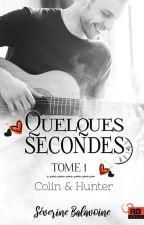 Quelques secondes Tome 1 Colin & Hunter (Sous Contrat D'édition) by Severine75