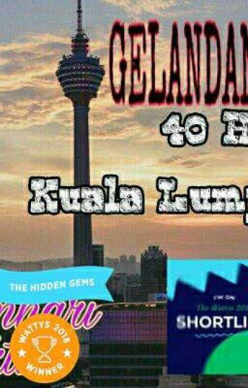 (COMPLETED) Gelandangan 40 Hari di Kuala Lumpur