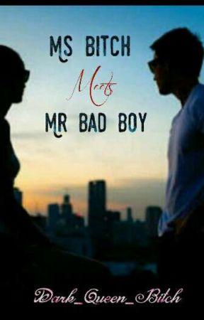 Ms Bitch Meets Mr Bad Boy by Dark_Queen_Bitch