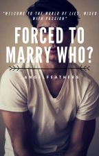 Forced To Marry Who? [New Version] [MxM/MPREG] by _AngelFeathers_