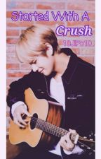 Started With A Crush (Kim Taehyung Fanfiction, BTS V) by 10JiPo10
