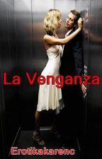 LA VENGANZA by Erotikakarenc
