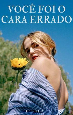 VOCÊ FOI O CARA ERRADO by CamilaLuca0